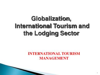 Globalization , International Tourism and the Lodging Sector