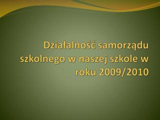 Działalność samorządu szkolnego w naszej szkole w roku 2009/2010