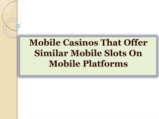 Mobile Casinos That Offer Similar Mobile Slots On Mobile Pla