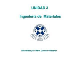 UNIDAD 3  Ingeniería de  Materiales