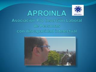APROINLA Asociación Pro Inserción Laboral  de Personas  con discapacidad intelectual