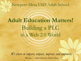 Newport-Mesa USD Adult School  Adult Education Matters! Building a PLC in a Web 2.0 World