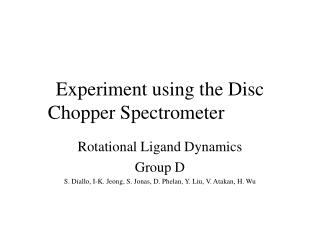 Experiment using the Disc Chopper Spectrometer