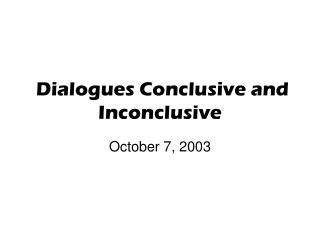 Dialogues Conclusive and Inconclusive