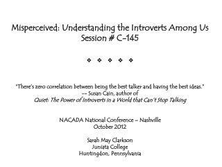 Misperceived: Understanding the Introverts Among Us Session # C-145 v v v v v
