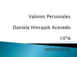 Valores Personales Daniela Hincapié Acevedo 10ºA Informática