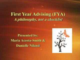 First Year Advising (FYA) A philosophy, not a checklist