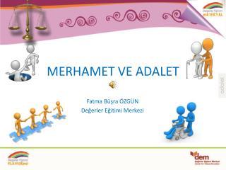 MERHAMET VE ADALET