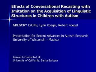 GREGORY LYONS, Lynn Koegel, Robert Koegel Presentation for Recent Advances in Autism Research