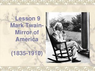 Lesson 9 Mark Twain-Mirror of America (1835-1910)