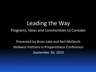 Leading the Way Programs, Ideas and Communities to Consider  Presented by Brian Lake and Neil McDevitt Midwest Partners