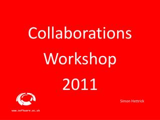 Collaborations Workshop 2011