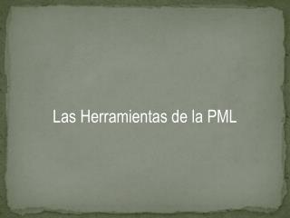 Las Herramientas de la PML