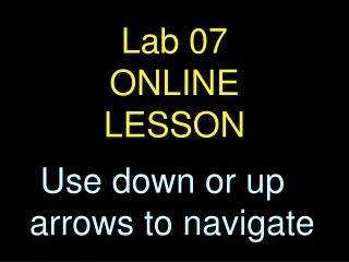 Lab 07           ONLINE        LESSON