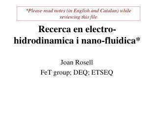 Recerca en electro-hidrodinamica i nano-fluidica*