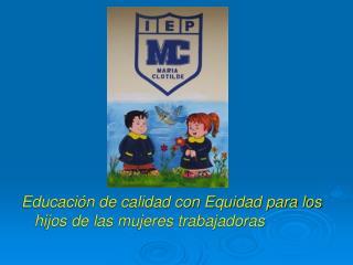 Educación de calidad con Equidad para los hijos de las mujeres trabajadoras