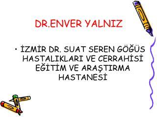 DR.ENVER YALNIZ