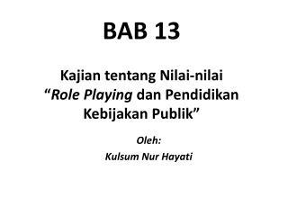 "BAB 13 Kajian tentang Nilai-nilai "" Role Playing  dan Pendidikan Kebijakan Publik """