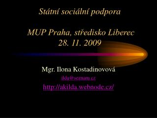 St�tn� soci�ln� podpora  MUP Praha, st?edisko Liberec 28. 11. 2009
