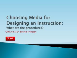 Choosing Media for Designing an Instruction:  What are the procedures?