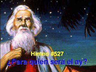 Himno #527 ¿Para quién será el ay?