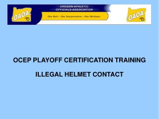 OCEP PLAYOFF CERTIFICATION TRAINING ILLEGAL HELMET CONTACT
