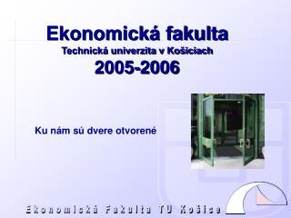 Ekonomická fakulta Technická univerzita v Košiciach 2 005-2 00 6