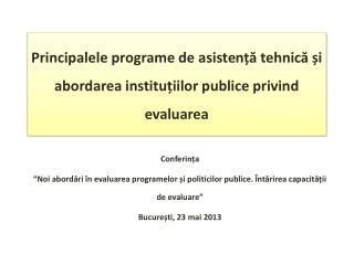 P rincipalele programe de asiste nță tehnică și abordarea instituțiilor publice privind evaluarea
