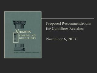 Proposed Recommendations  for Guidelines Revisions November 6, 2013