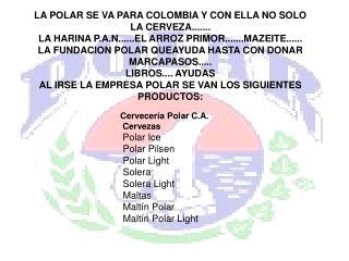 LA POLAR SE VA PARA COLOMBIA Y CON ELLA NO SOLO LA CERVEZA.......
