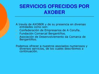 SERVICIOS OFRECIDOS POR AXOBER