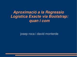Aproximació a la Regressio Logística Exacte via Bootstrap: quan i com