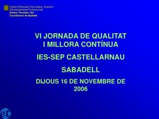 VI JORNADA DE QUALITAT I MILLORA CONTÍNUA IES-SEP CASTELLARNAU SABADELL