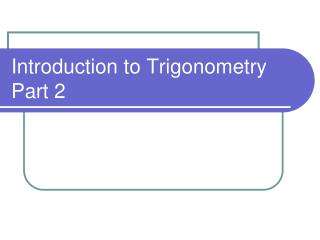 Introduction to  Trigonometry Part 2