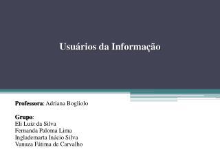 Professora :  Adriana Bogliolo Grupo : Eli Luiz da Silva Fernanda Paloma Lima