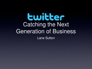 Catching the Next Generation of Business