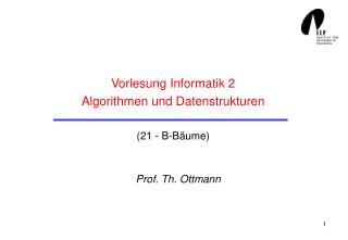Vorlesung Informatik 2 Algorithmen und Datenstrukturen (21 - B-Bäume)