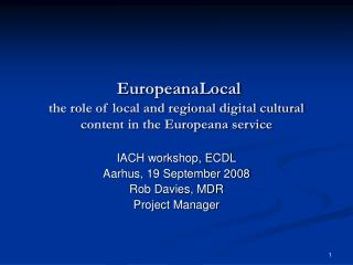 EuropeanaLocal  the role of local and regional digital cultural content in the Europeana service