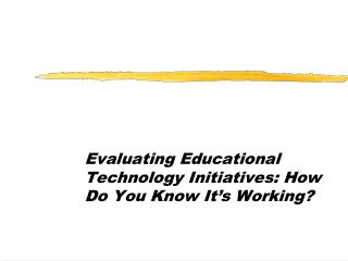 Evaluating Educational Technology Initiatives: How Do You Know It's Working?