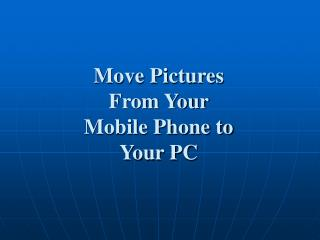 Move Pictures  From Your  Mobile Phone to  Your PC