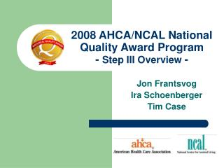 2008 AHCA/NCAL National Quality Award Program -  Step III Overview  -