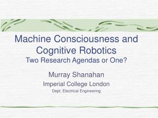 Machine Consciousness and Cognitive Robotics Two Research Agendas or One?