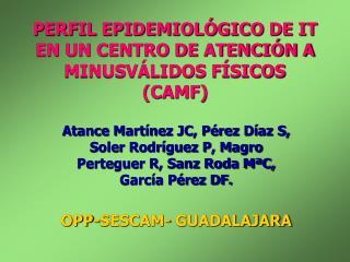PERFIL EPIDEMIOLÓGICO DE IT EN UN CENTRO DE ATENCIÓN A MINUSVÁLIDOS FÍSICOS (CAMF)