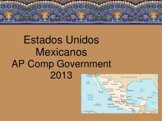 Estados Unidos Mexicanos  AP Comp Government  2013