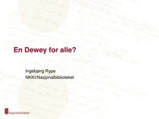 En Dewey for alle?