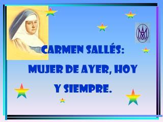 CARMEN SALLÉS:  MUJER DE AYER, HOY  Y SIEMPRE.