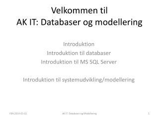 Velkommen til AK IT: Databaser og modellering