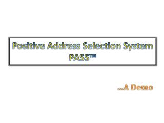 Positive Address Selection System PASS™