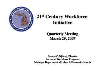 21 st  Century Workforce  Initiative Quarterly Meeting March 29, 2007 Brenda C. Njiwaji, Director