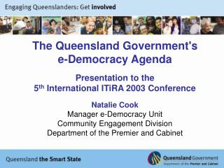 The Queensland Government's e-Democracy Agenda Presentation to the